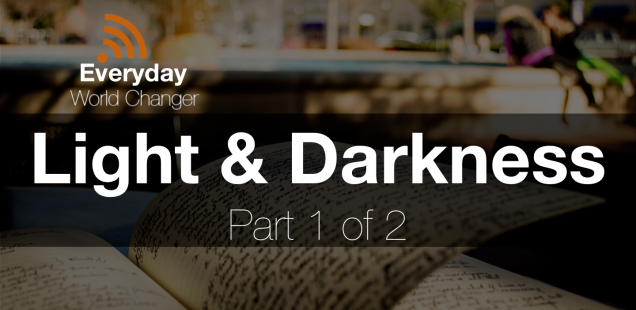 #003: Light and Darkness (Part 1 of 2) [PODCAST]