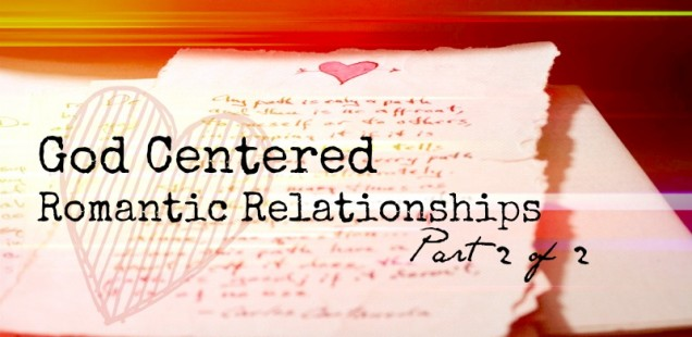 #011: God Centered Romantic Relationships (Part 2 of 2) [PODCAST]