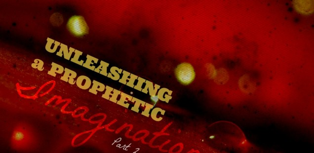 #013: Unleashing a Prophetic Imagination (Part 2 of 2) [PODCAST]