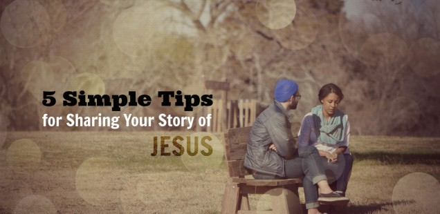 5 Simple Tips for Sharing Your Story of Jesus