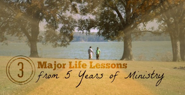 3 Major Life Lessons from Five Years of Ministry