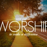 #019: Sent out in Worship (Part 1 of 2) [PODCAST]