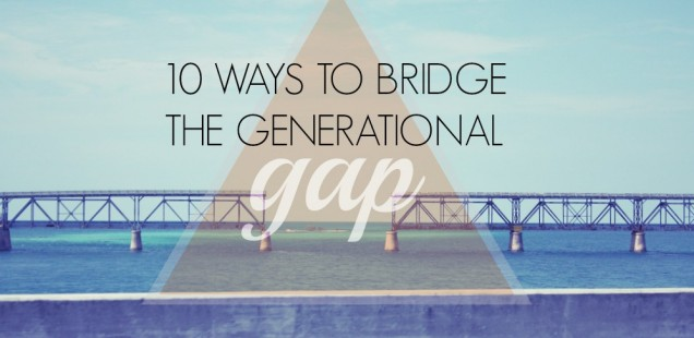 10 WAYS TO BRIDGE THE GENERATIONAL GAP AT YOUR SOUTH ASIAN CHURCH