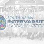 10 FAVORITE MOMENTS AT SOUTH ASIAN INTERVARSITY LEADERSHIP INSTITUTE